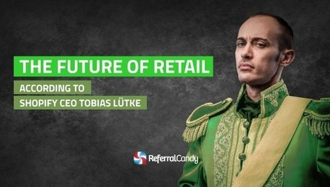 The Future Of Retail, According to Shopify CEO @Tobi - Word-of-Mouth and Referral Marketing Blog | CustDev: Customer Development, Startups, Metrics, Business Models | Scoop.it