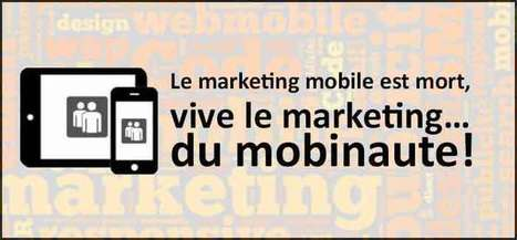 Le marketing mobile est mort, vive le marketing… du mobinaute ! | Marketing web mobile 2.0 | marketing stratégique du web mobile | Scoop.it