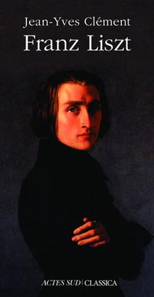 Franz Liszt ou La Dispersion magnifique   Jean-Yves Clément   Actes Sud   Festival Baroque de Tarentaise : actualités & rendez-vous   Scoop.it