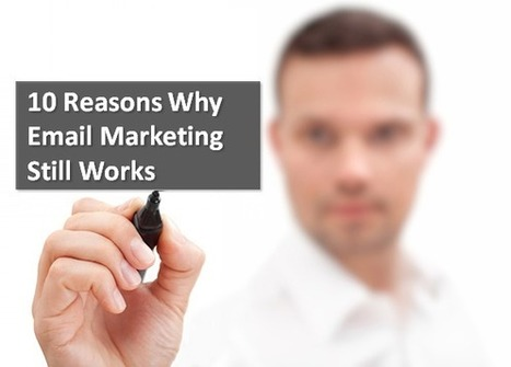10 Reasons Why Email Marketing Still Works | Digital Marketing | Scoop.it