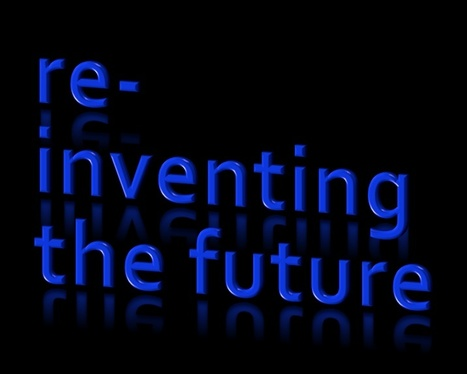 Re-inventing the Future--When Incremental Advances aren't Enough | Looking Forward: Creating the Future | Scoop.it
