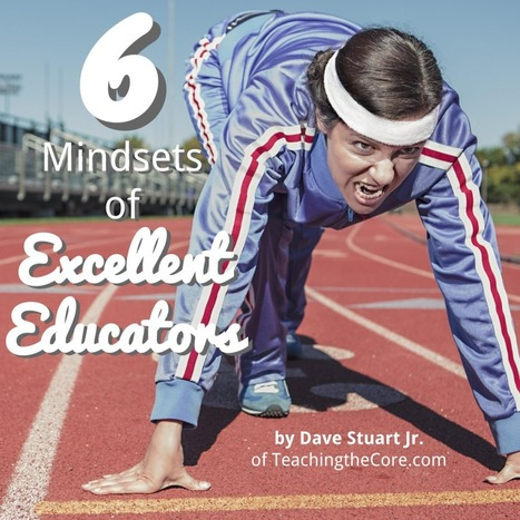 6 Mindsets of Excellent Educators | Teaching the Core | Cool School Ideas | Scoop.it