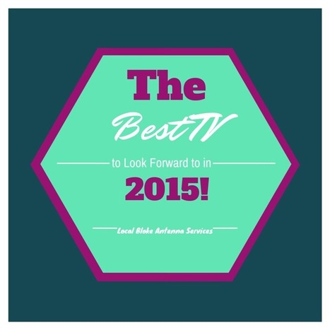 The Best TV to Look Forward To In 2015 | Antenna installation | Scoop.it