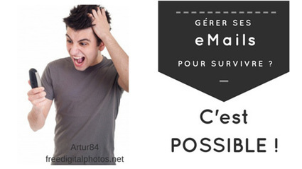Comment gérer ses emails et retrouver le sourire et du temps libre ! | Médias sociaux & web marketing | Scoop.it