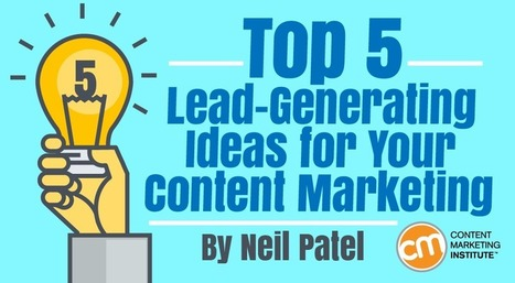 Top 5 Lead-Generating Ideas for Your Content Marketing | Social Media, SEO, Mobile, Digital Marketing | Scoop.it