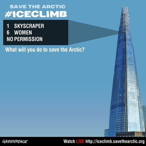 #IceClimb LIVE. 1 skyscraper. 6 women. No permission. What will you do to save the Arctic? | Rethink Environment | Scoop.it