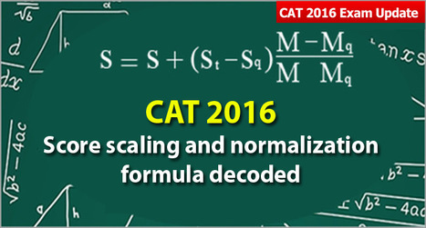 CAT 2016: Score scaling and normalization formula decoded; check your score & explore chances to get desired IIM | CAT 2016, IIFT, CMAT 2017, XAT 2017, NMAT, MAT, SNAP, MAH CET, TISSNET, CAT Preparation Material, MBA In India, MBA Colleges in India,  CAT Exams, GMAT Preparation Material, MBA Abroad | Scoop.it