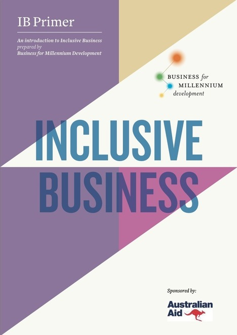 Inclusive Business (IB) Primer Download | B4MD | Business for Millennium Development | Enabling inclusive business | Local Economic Development | Scoop.it
