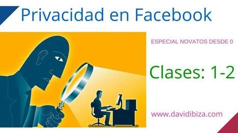 Privacidad en Facebook para Novatos - David Ibiza | Redes Sociales_aal66 | Scoop.it