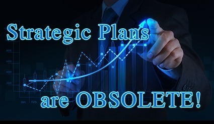 Strategic Plans Are Obsolete! | Strategy Documents | Scoop.it