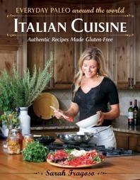 Everyday Paleo Around the World Italian Cuisine Releases Tomorrow and a Sneak Peak Recipe!! | Everyday Paleo | Nutrition | Scoop.it