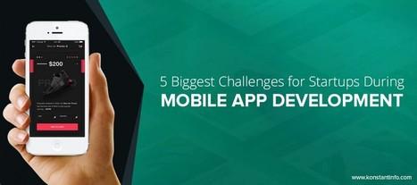 5 Biggest Challenges for Startups During Mobile App Development | Web & Mobile Development | Scoop.it