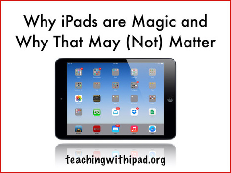 Why iPads are magic and why that may (not) matter - Teaching with iPad | iPads in Education | Scoop.it