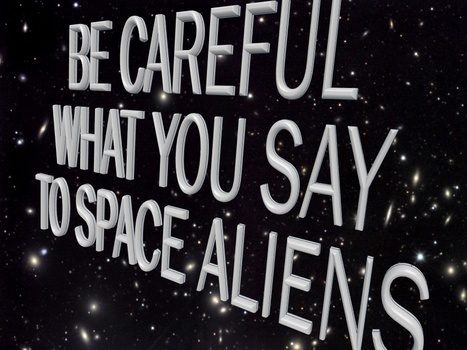 Be Careful What You Say To Space Aliens | KPBS Radio | SETI: The Search for Extraterrestrial Intelligence | Scoop.it