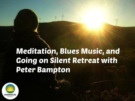 Meditation, Blues Music, and Going on Silent Retreat with Peter Bampton - About Meditation | About Meditation | Scoop.it