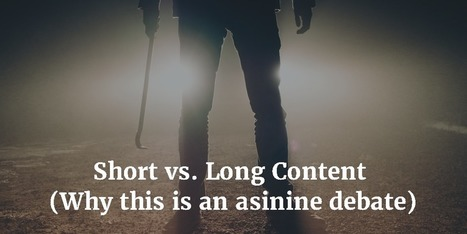 Short vs. Long Content (An asinine debate) - The Storyteller Marketer | Marketing Planning and Strategy | Scoop.it