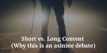 Short vs. Long Content (An asinine debate) - The Storyteller Marketer | Business in a Social Media World | Scoop.it