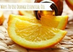 Ways To Use Orange Essential Oil - Denise In Bloom | Kate's Topics | Scoop.it