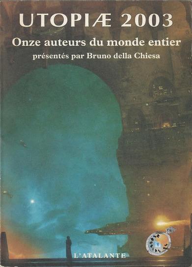 Memórias da Ficção Científica: Utopiæ 2003, Org. Bruno della Chiesa (L'Atalante, Coll. La Dentelle du Cygne, Nantes 2003) | Paraliteraturas + Pessoa, Borges e Lovecraft | Scoop.it