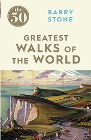50 Greatest Walks of the World by Barry Stone - Book Competition   Walking Holidays in France   Scoop.it
