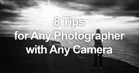 8 Tips for Any Photographer Using Any Camera | Digital Photography E-Magazine | Scoop.it