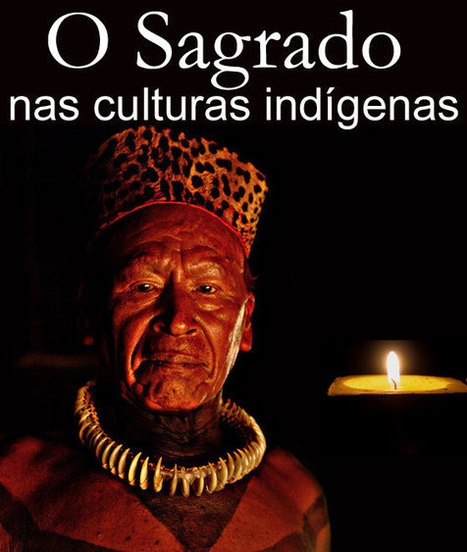 - O Sagrado nas Culturas Indígenas | Afinal, é ciência ou não? | Scoop.it