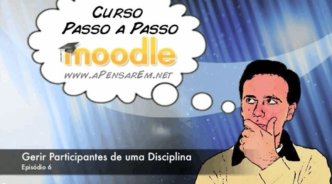 Curso Completo Moodle (Ep 6 – Gerir Participantes de uma Disciplina) | mOOdle_ation[s] | Scoop.it