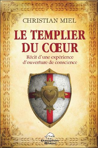 Le Templier du Coeur - Christian Miel - Sentiers du bien-être | Boutique en ligne Sentiers du bien-être | Scoop.it