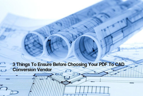 3 Things To Ensure Before Choosing Your PDF To CAD Conversion Vendor | The AEC Associates | Scoop.it