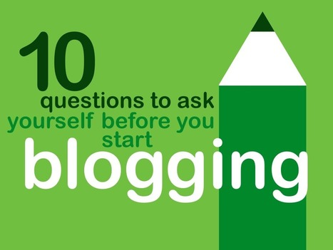 10 Questions To Ask Yourself Before You Start Blogging | APRENDIZAJE | Scoop.it