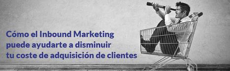Cómo el Inbound Marketing puede ayudarte a disminuir tu coste de adquisición de clientes - Estrategias de Marketing Online   Marketing de Contenidos & SEO, Inbound Marketing (Español)   Scoop.it