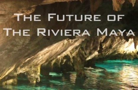 Future of the Riviera Maya by Stacey Chilcott, Django Van Tholen and Jesse Lee | The Joy of Mexico | Scoop.it