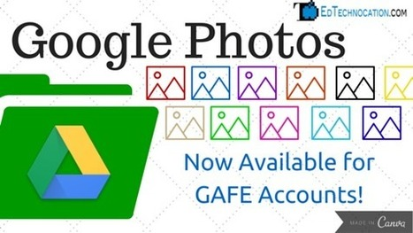 EdTechnocation: Google Photos Now Available in Your GAFE Account | Edtech PK-12 | Scoop.it