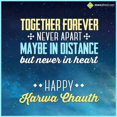 Together forever, Never apart, Maybe in distance but never in heart. Happy Karwa Chauth | Maxabout SMS & Greetings | Scoop.it