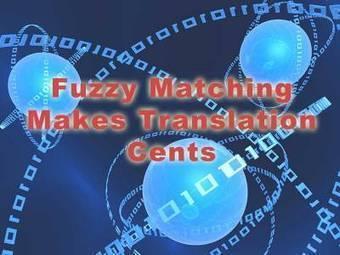 Fuzzy Matching Makes Translation Cents | MT - Machine Translation | Scoop.it