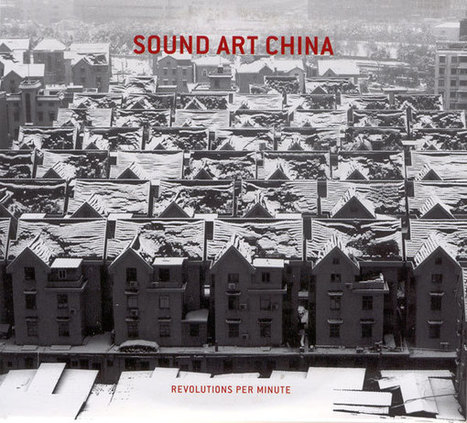 VVAA – #SoundArt China | Revolutions Per Minute | Neural | Digital #MediaArt(s) Numérique(s) | Scoop.it