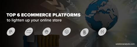 Top 6 eCommerce Platforms to Lighten Up Your Online Store | Web Development & eCommerce Solutions | Scoop.it