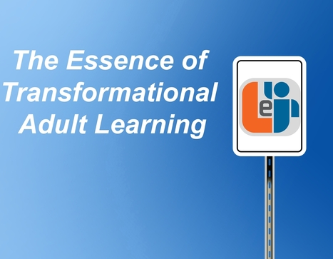 The Essence of Transformational Adult Learning - eLearning Industry   All Things Ed   Scoop.it