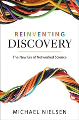 Nielsen, M.: Reinventing Discovery: The New Era of Networked Science. | Revolutionary - Agents | Scoop.it