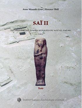"""""""Saï II. Le cimetière des tombes hypogées du Nouvel Empire (SAC5)"""", par Anne Minault-Gout, Florence Thill   Égypt-actus   Scoop.it"""
