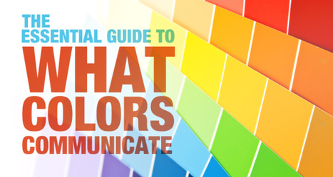 The Essential Guide To What Colors Communicate - Dustn.tv | Social Media, the 21st Century Digital Tool Kit | Scoop.it