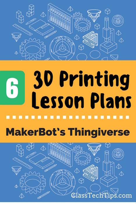 6 3D Printing Lesson Plans from MakerBot's Thingiverse - Class Tech Tips | ICT for Education and Development | Scoop.it
