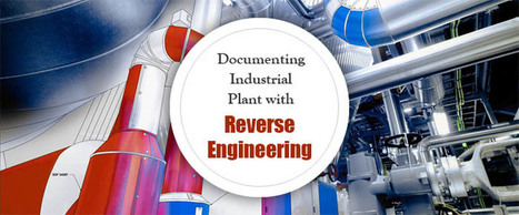 Documenting Industrial Plant with Reverse Engineering | Engineering Product Design and Development | Scoop.it