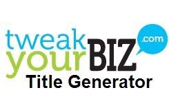 Tweak Your Biz Title Generator by Liam Delahunty & Anita Campbell | Living Business | Scoop.it