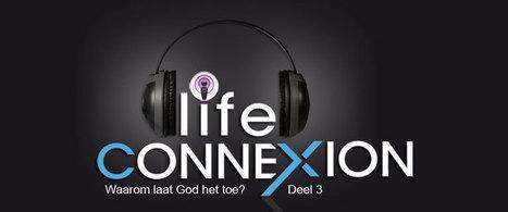 Life Connexion » Podcast: Waarom laat God het toe – Deel 3 | Audioboeken, tijdschriften, podcasts en meer | Scoop.it