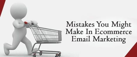 Mistakes You Might Make In Ecommerce Email Marketing | AlphaSandesh Email Marketing Blog | best email marketing Tips | Scoop.it