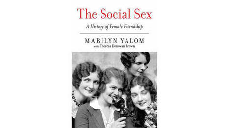 The Social Sex: A History of Female Friendship - Huffington Post   ♨ Family & Food ♨   Scoop.it