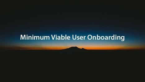 Minimum Viable User Onboarding   Startup - Growth Hacking   Scoop.it