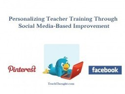 Personalizing Teacher Training Through Social Media-Based Professional Development. | Social Media and the Future of Education | Scoop.it