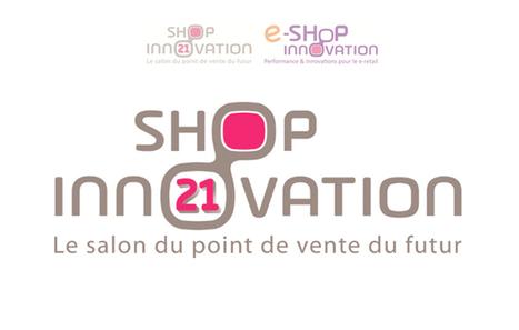 Shop Innovation 21 et e-SHOP Innovation : le rendez-vous du retail et du e-retail | Web2Shop | Scoop.it